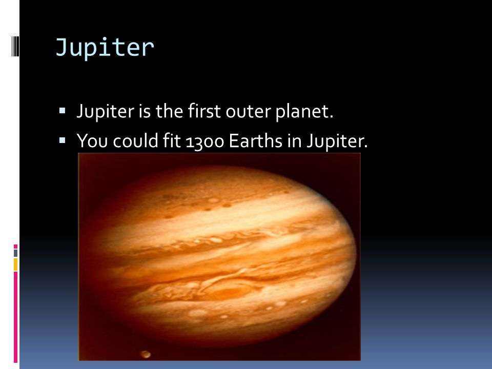Jupiter Jupiter is the first outer planet.