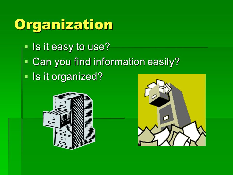 Organization Is it easy to use Can you find information easily