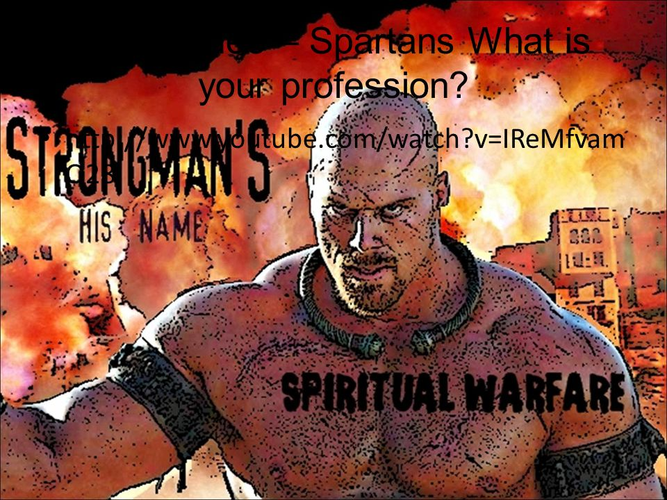 Insert video – Spartans What is your profession