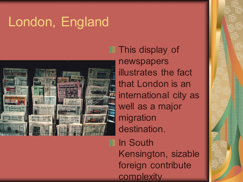 London, England This display of newspapers illustrates the fact that London is an international city as well as a major migration destination.