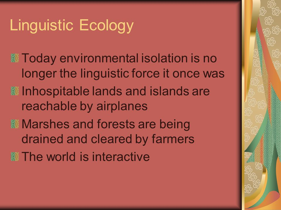 Linguistic Ecology Today environmental isolation is no longer the linguistic force it once was.
