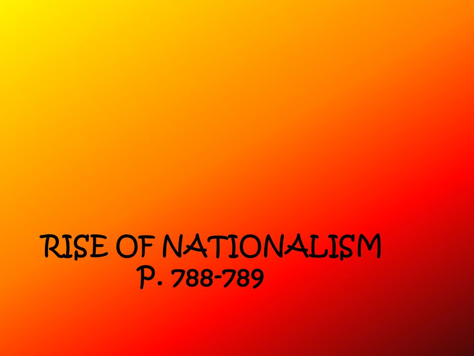 Rise of nationalism p. 788-789