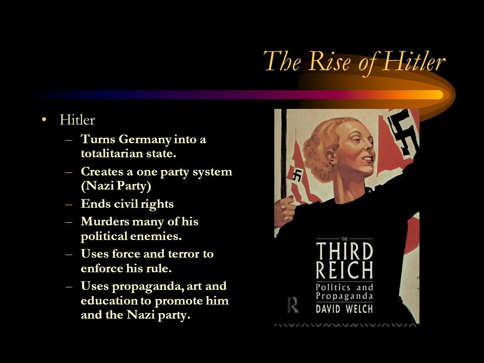 The Rise of Hitler Hitler Turns Germany into a totalitarian state.