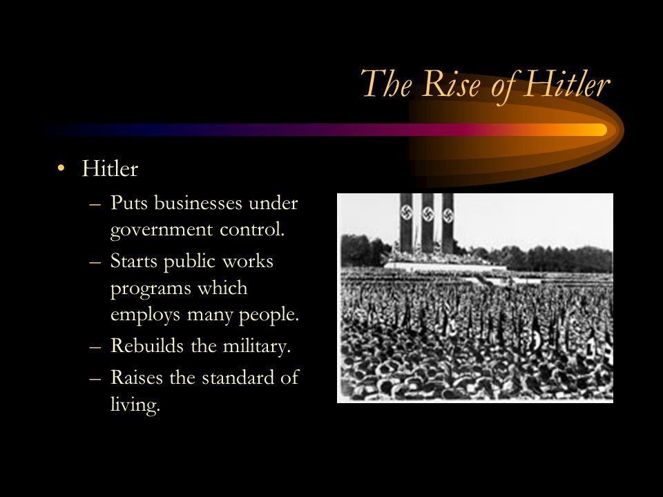 The Rise of Hitler Hitler Puts businesses under government control.