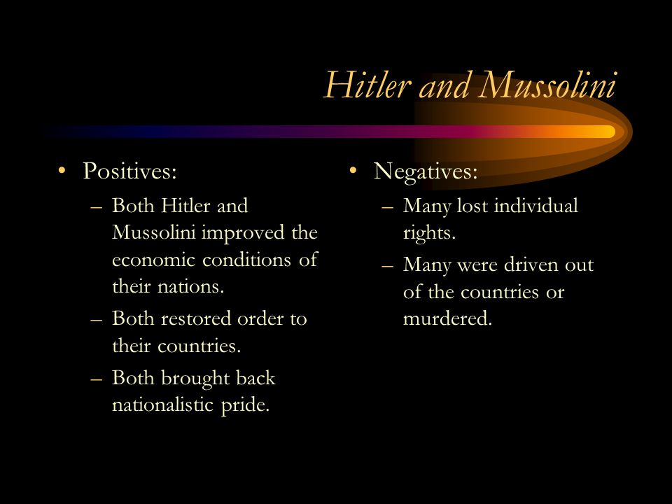 Hitler and Mussolini Positives: Negatives: