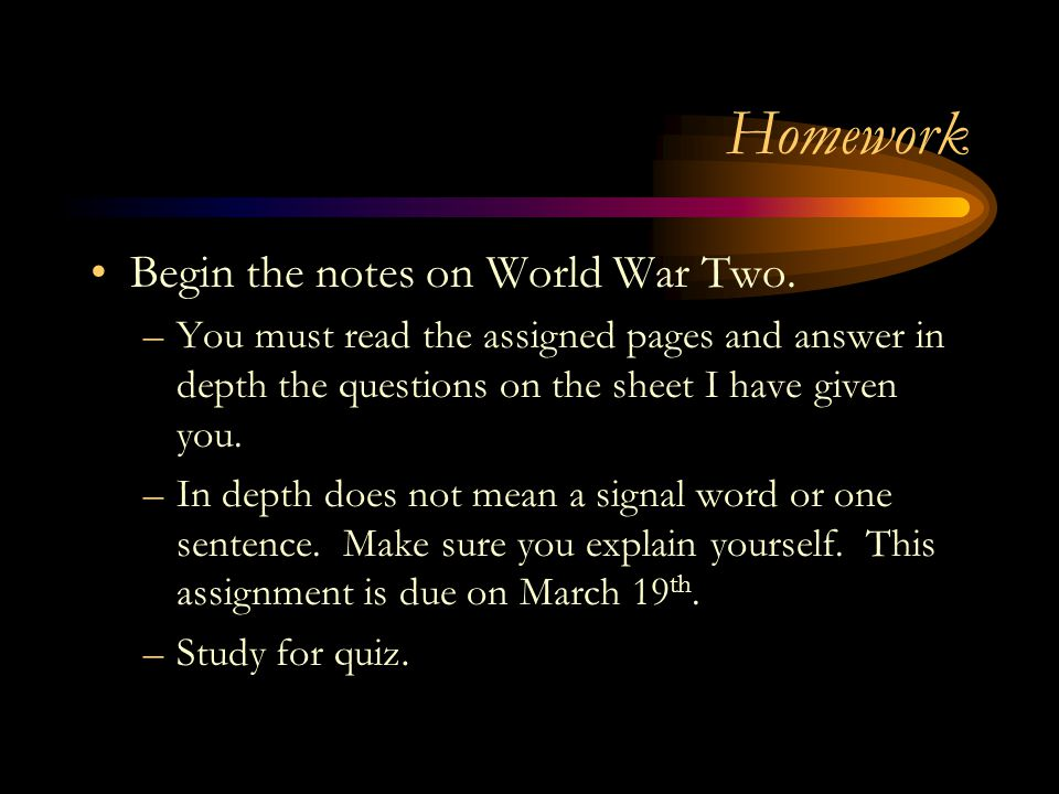 Homework Begin the notes on World War Two.