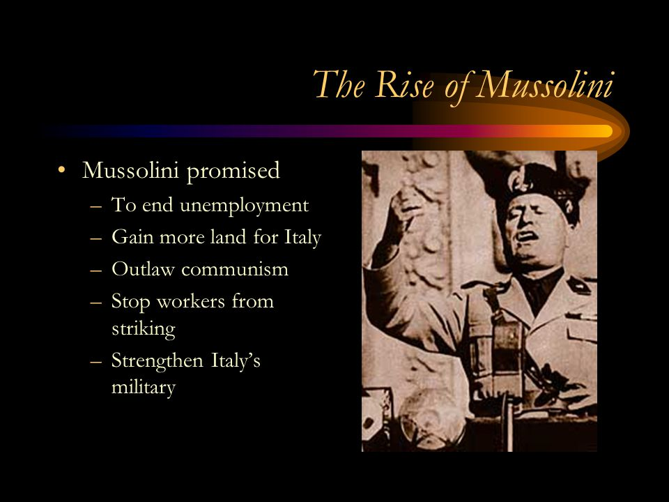 The Rise of Mussolini Mussolini promised To end unemployment
