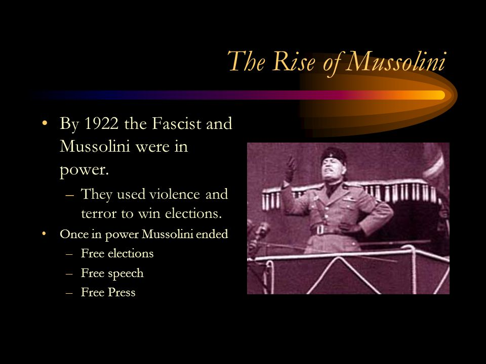 The Rise of Mussolini By 1922 the Fascist and Mussolini were in power.