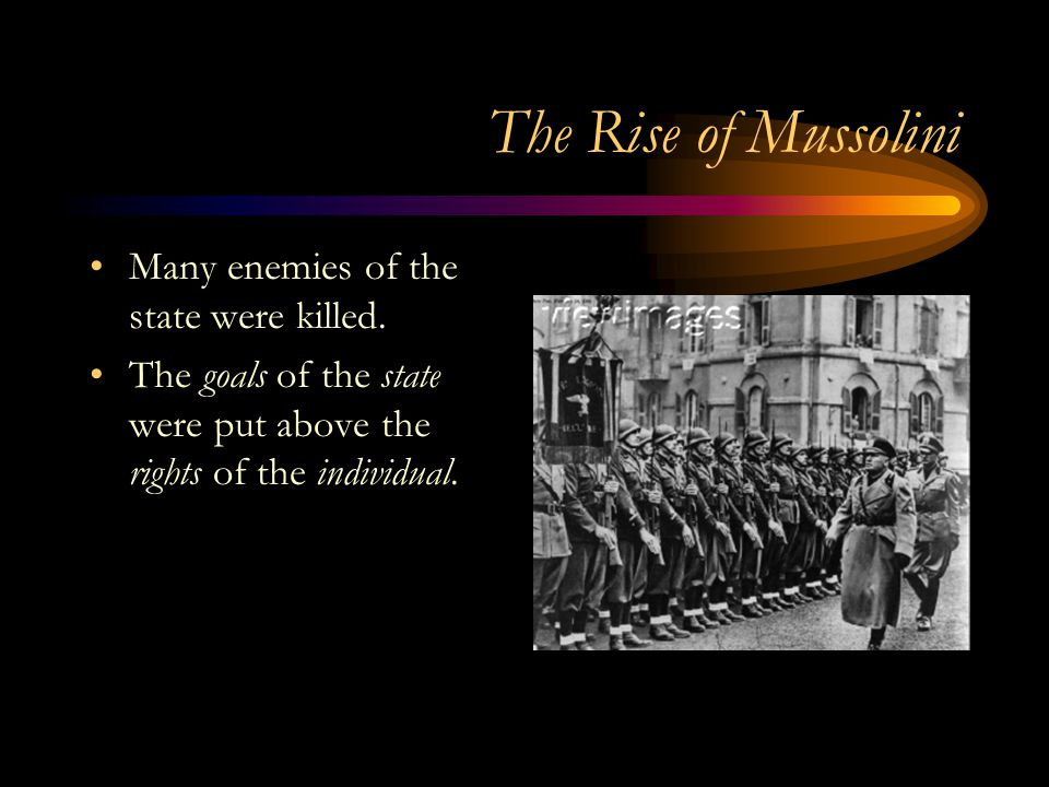 The Rise of Mussolini Many enemies of the state were killed.