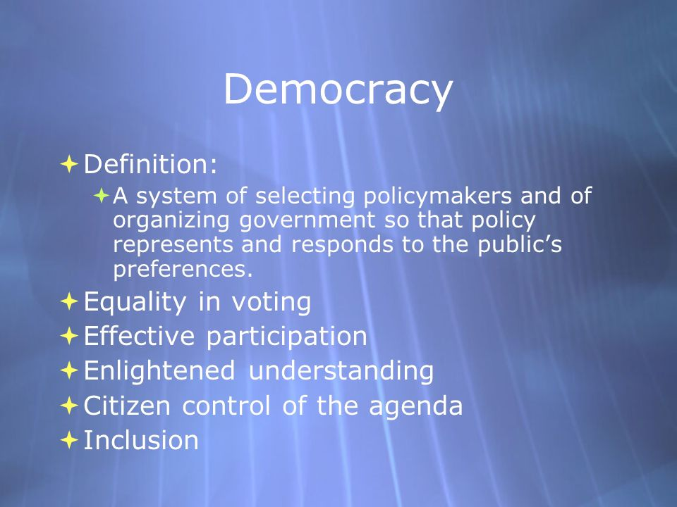 Democracy Definition: Equality in voting Effective participation