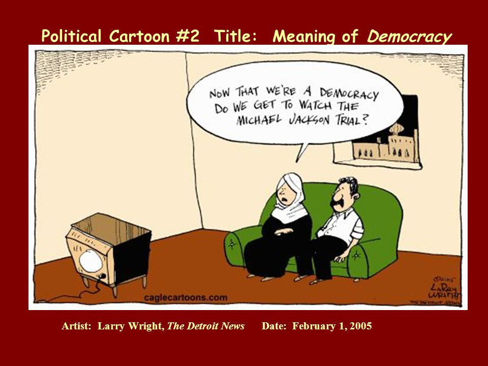 Political Cartoon #2 Title: Meaning of Democracy