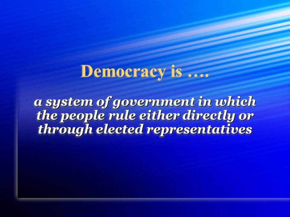 Democracy is ….