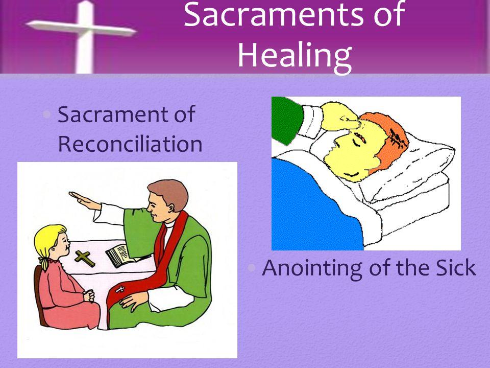 Sacraments of Healing Sacrament of Reconciliation