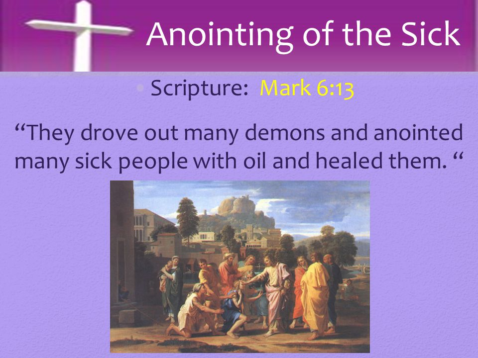 Anointing of the Sick Scripture: Mark 6:13