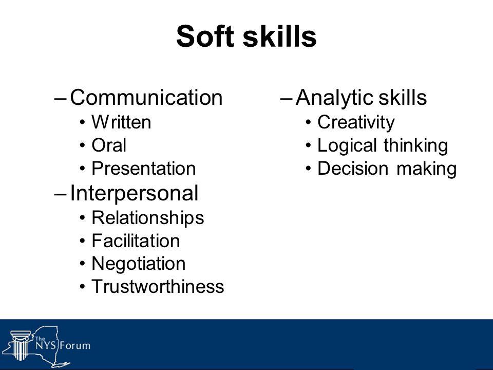 Soft skills Communication Interpersonal Analytic skills Written Oral