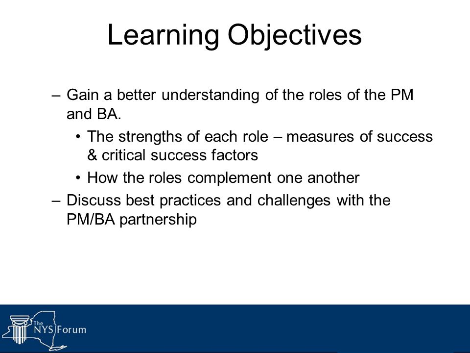 Learning Objectives Gain a better understanding of the roles of the PM and BA.