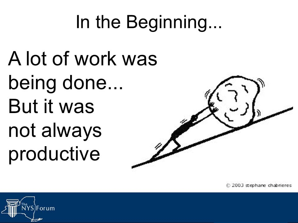 A lot of work was being done... But it was not always productive