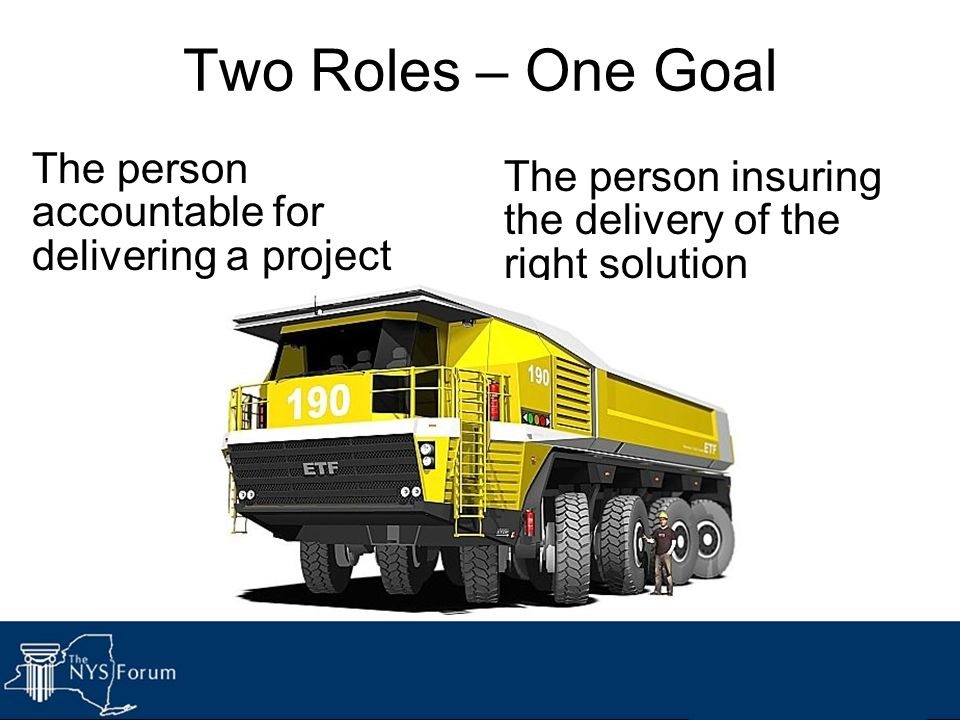 Two Roles – One Goal The person accountable for delivering a project