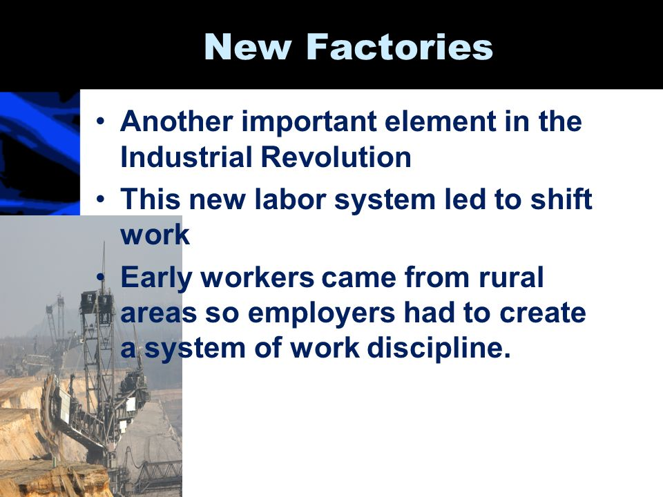 New Factories Another important element in the Industrial Revolution