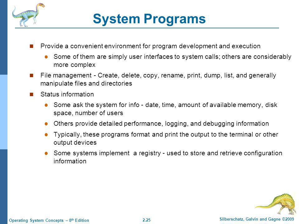 System Programs Provide a convenient environment for program development and execution.