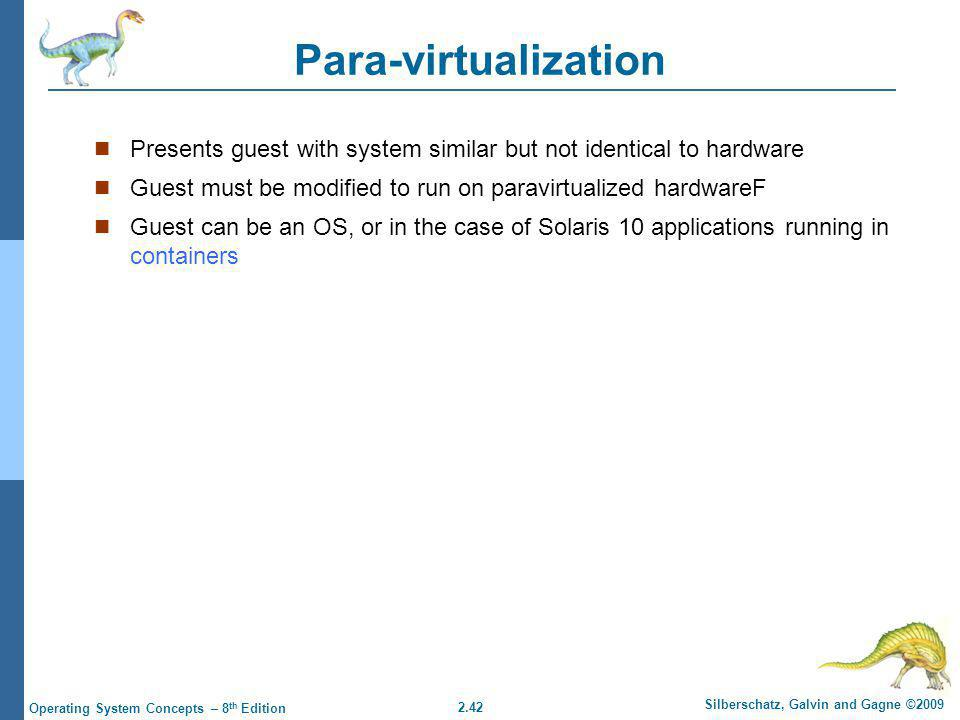 Para-virtualization Presents guest with system similar but not identical to hardware. Guest must be modified to run on paravirtualized hardwareF.
