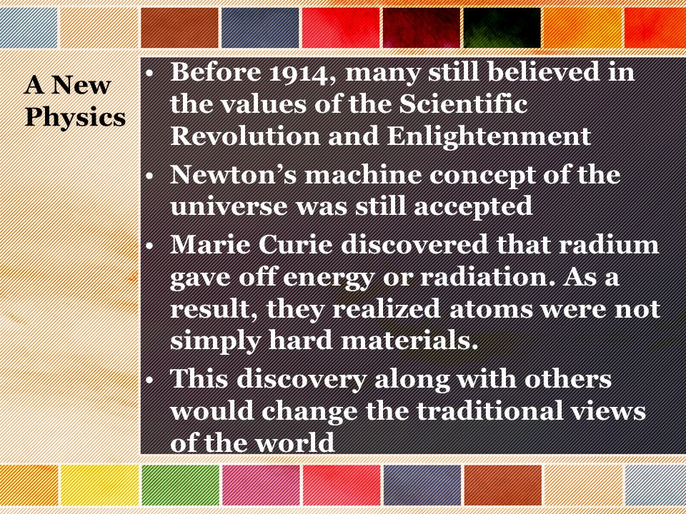 A New Physics Before 1914, many still believed in the values of the Scientific Revolution and Enlightenment.