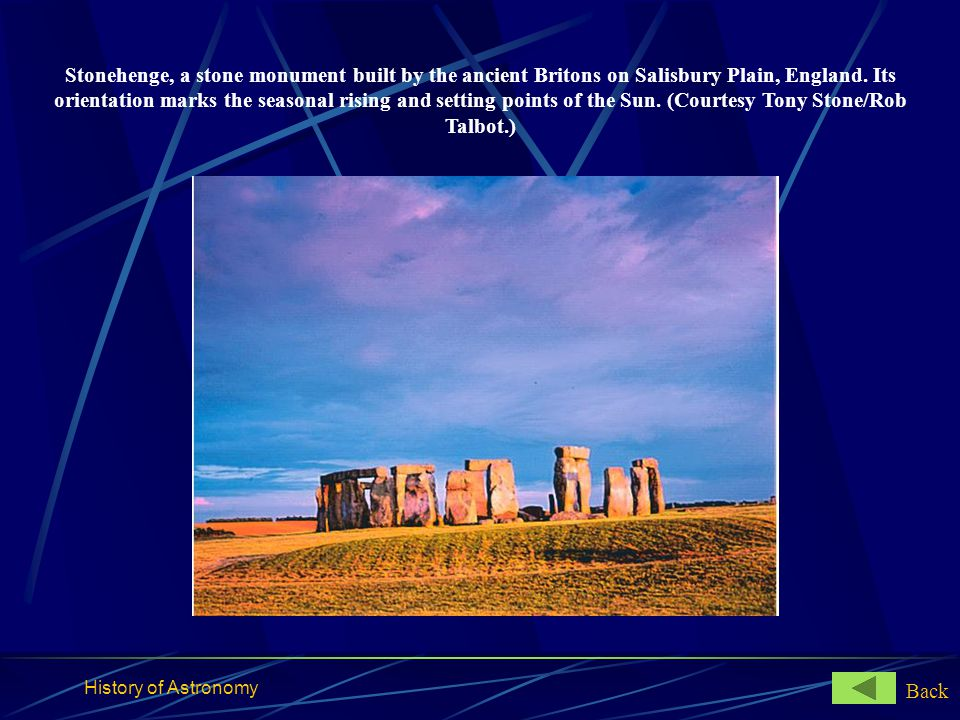 Stonehenge, a stone monument built by the ancient Britons on Salisbury Plain, England. Its orientation marks the seasonal rising and setting points of the Sun. (Courtesy Tony Stone/Rob Talbot.)