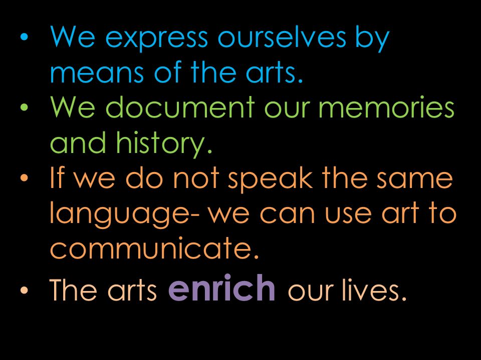 We express ourselves by means of the arts.