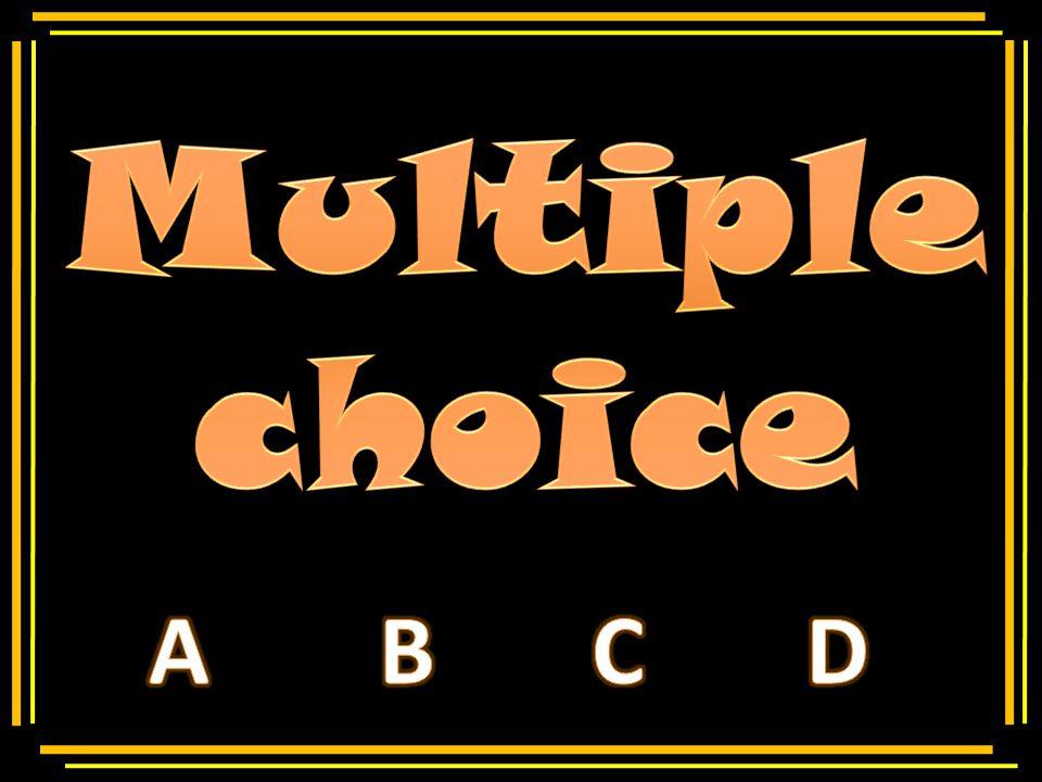 Multiple choice Multiple choice A B C D