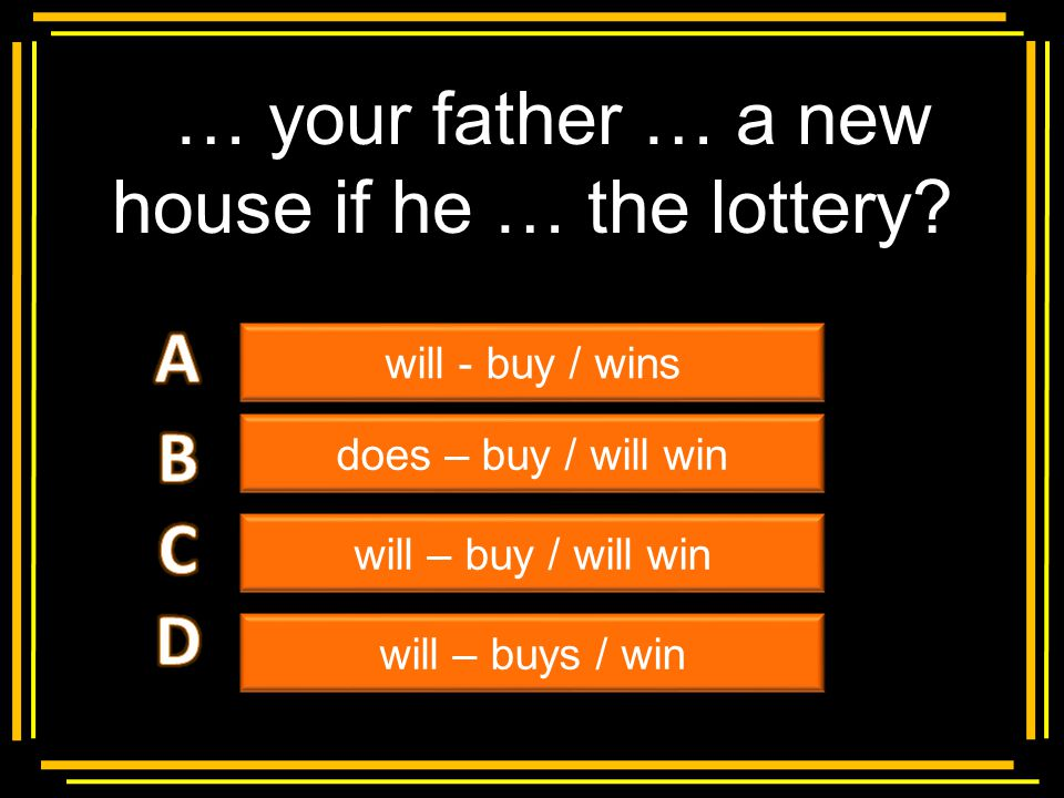 … your father … a new house if he … the lottery