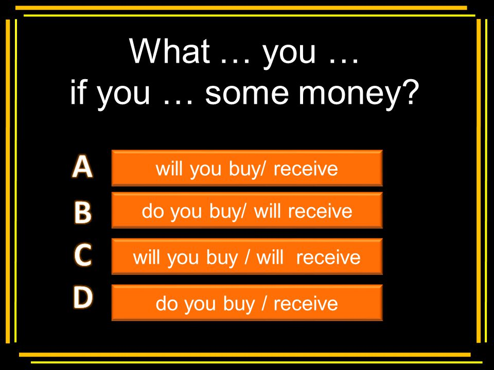 What … you … if you … some money A B C D Multiple choice