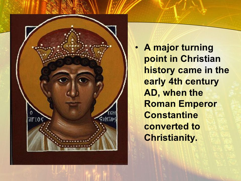 A major turning point in Christian history came in the early 4th century AD, when the Roman Emperor Constantine converted to Christianity.