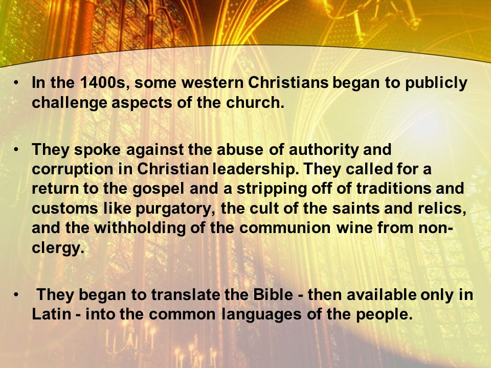 In the 1400s, some western Christians began to publicly challenge aspects of the church.