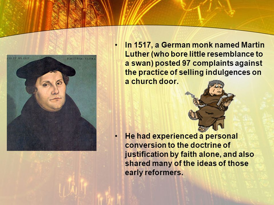 In 1517, a German monk named Martin Luther (who bore little resemblance to a swan) posted 97 complaints against the practice of selling indulgences on a church door.