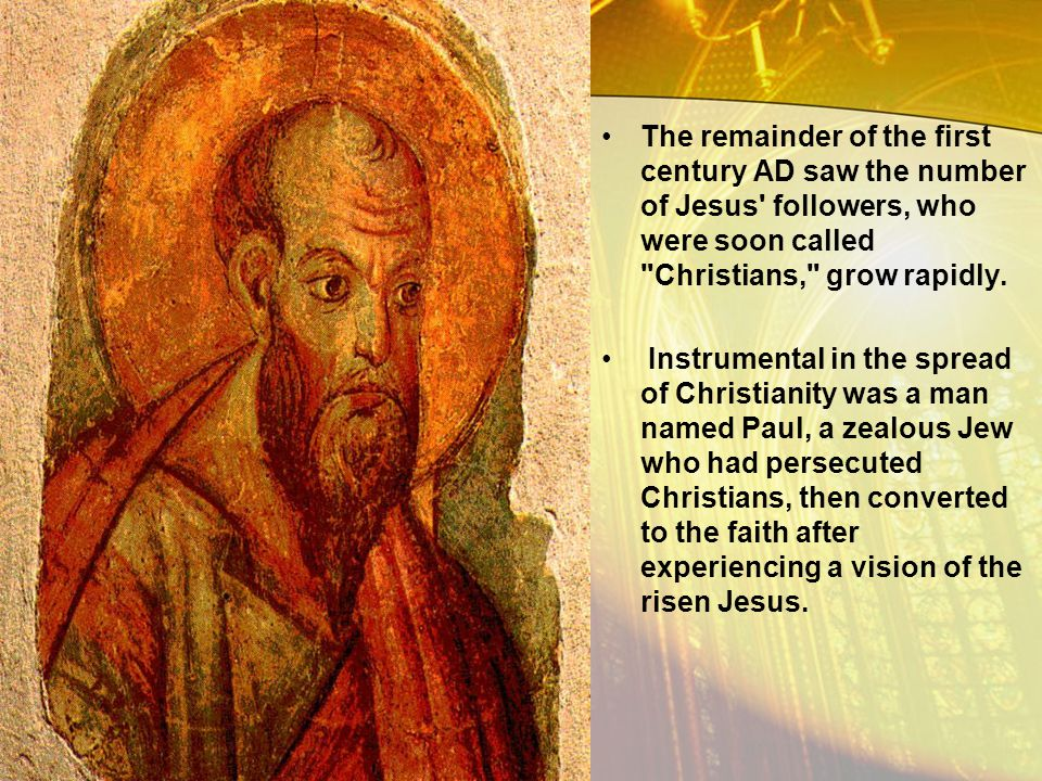 The remainder of the first century AD saw the number of Jesus followers, who were soon called Christians, grow rapidly.