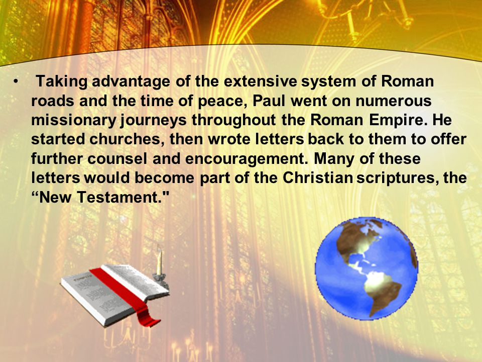 Taking advantage of the extensive system of Roman roads and the time of peace, Paul went on numerous missionary journeys throughout the Roman Empire.