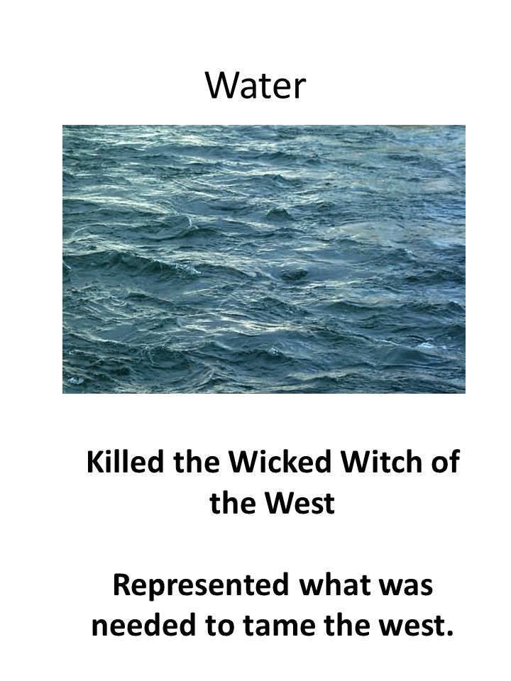 Water Killed the Wicked Witch of the West