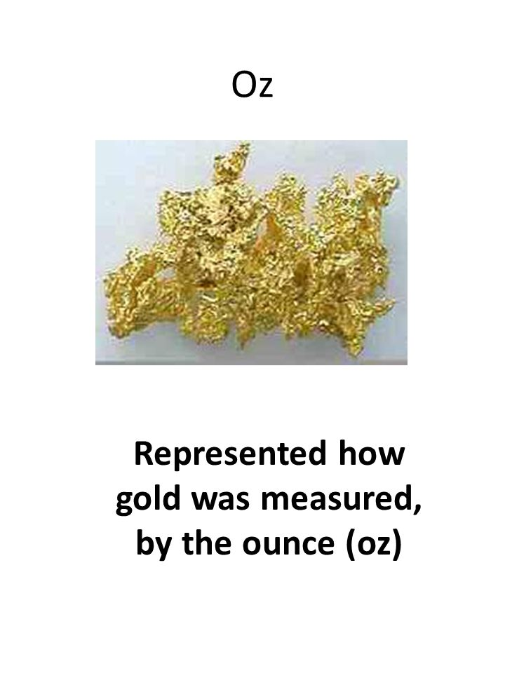 Represented how gold was measured, by the ounce (oz)