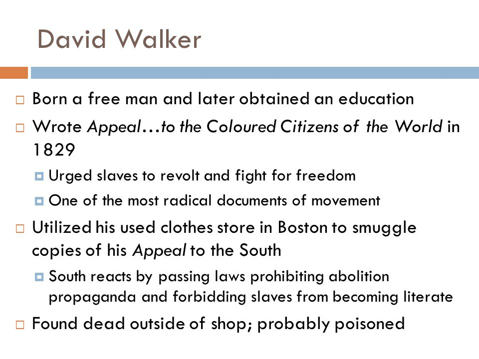 David Walker Born a free man and later obtained an education