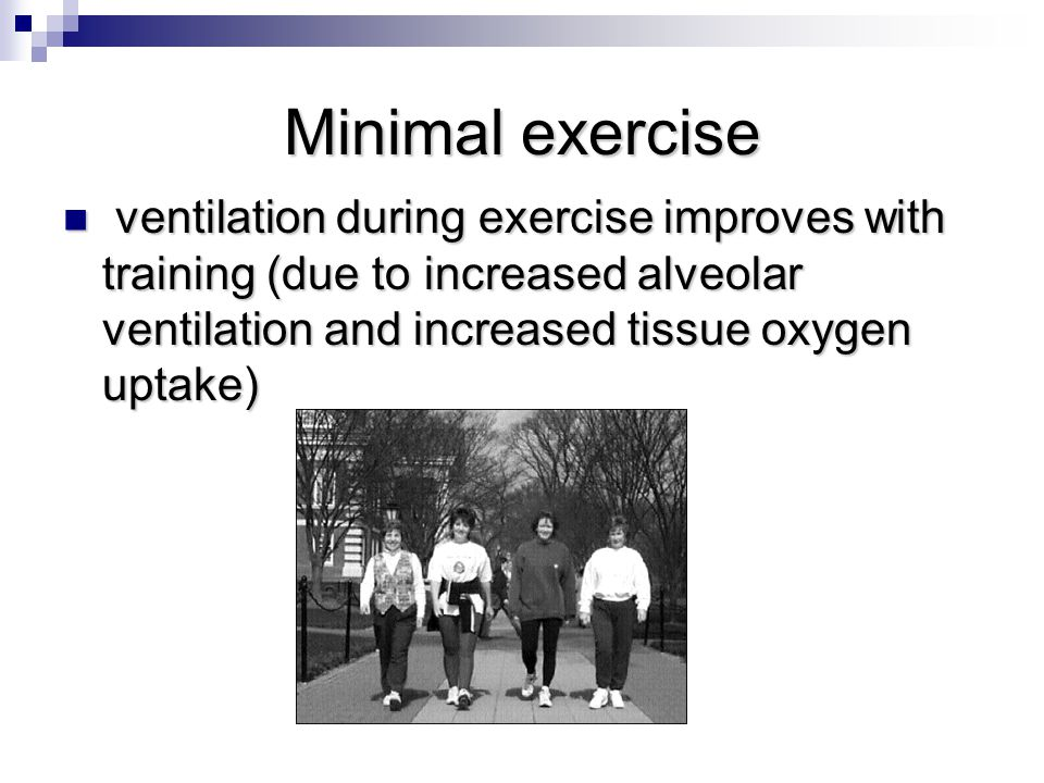 Minimal exercise ventilation during exercise improves with training (due to increased alveolar ventilation and increased tissue oxygen uptake)