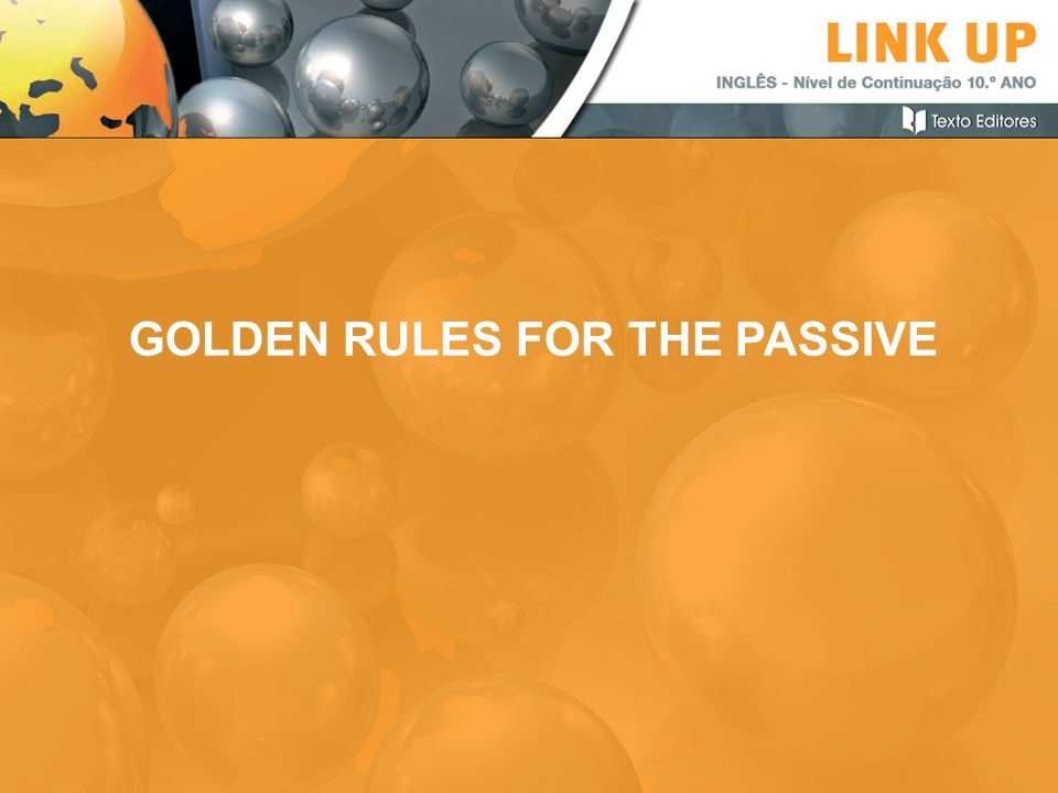GOLDEN RULES FOR THE PASSIVE