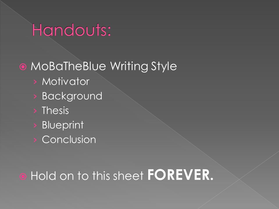 Handouts: MoBaTheBlue Writing Style Hold on to this sheet FOREVER.