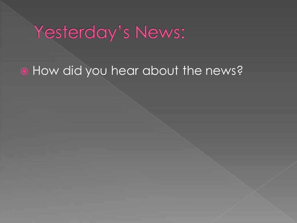 Yesterday's News: How did you hear about the news