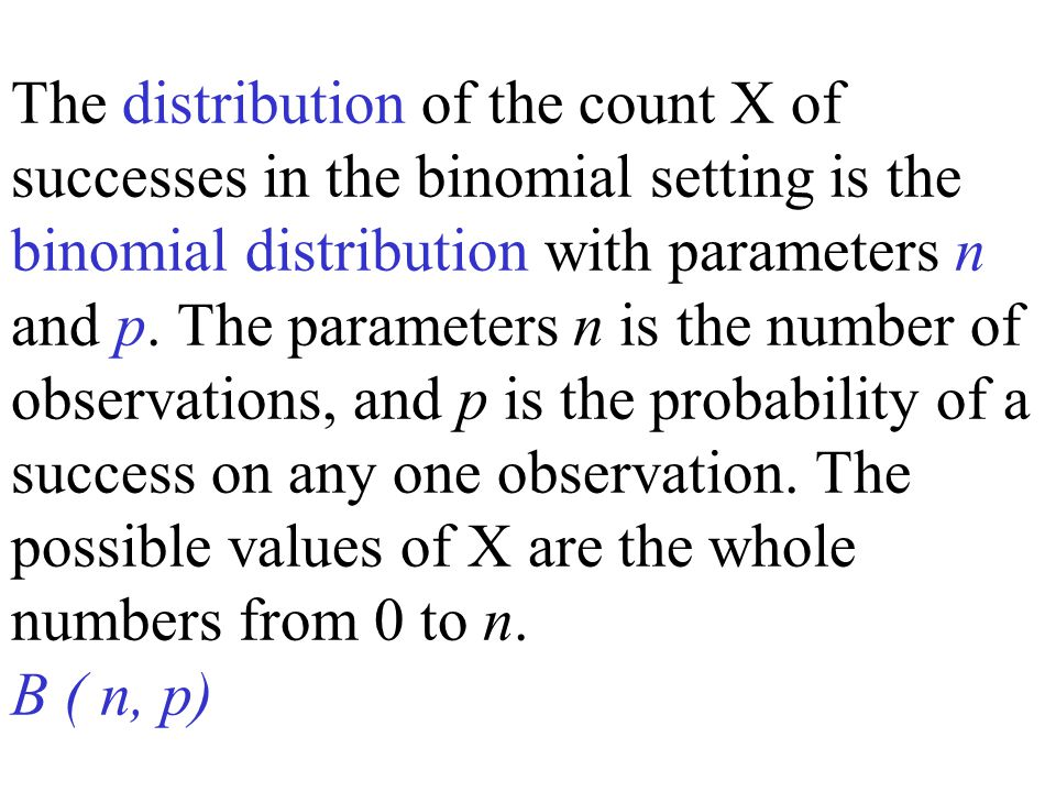 The distribution of the count X of successes in the binomial setting is the binomial distribution with parameters n and p.