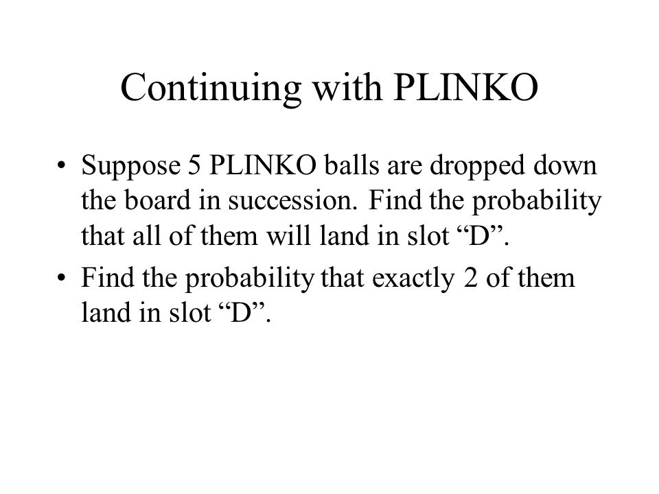 Continuing with PLINKO