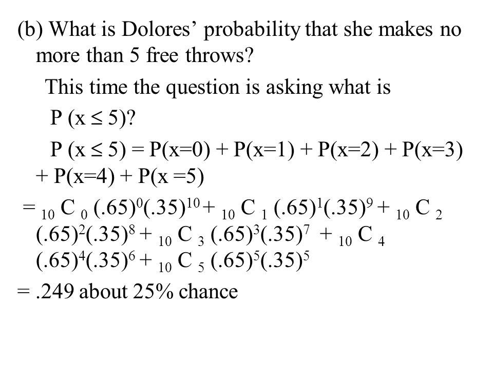 (b) What is Dolores' probability that she makes no more than 5 free throws