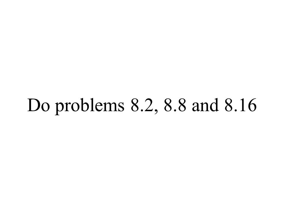 Do problems 8.2, 8.8 and 8.16