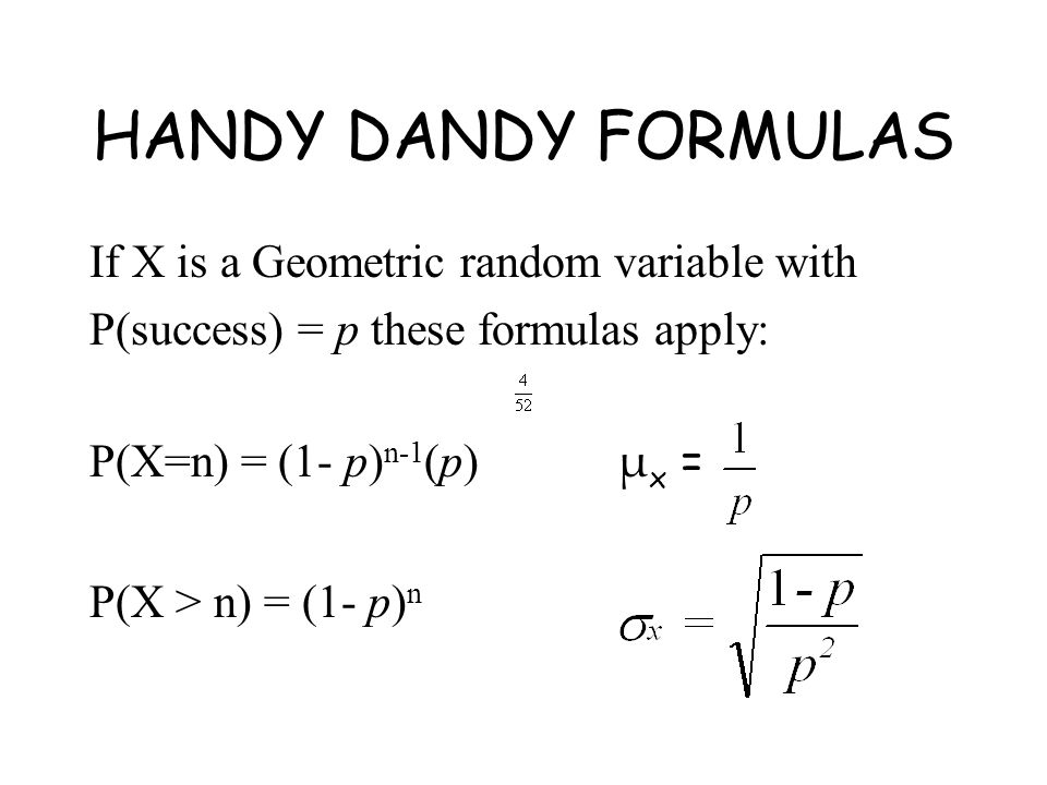 HANDY DANDY FORMULAS If X is a Geometric random variable with