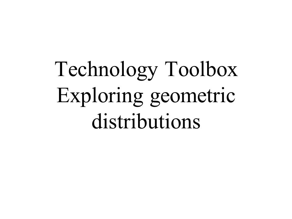 Technology Toolbox Exploring geometric distributions