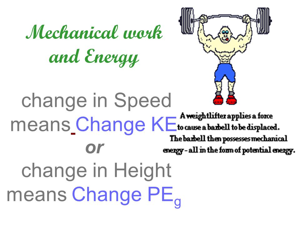 Mechanical work and Energy change in Speed means Change KE or change in Height means Change PEg